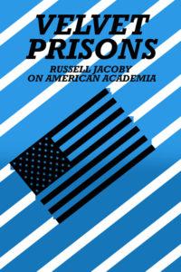 Samtige Gefängnisse: Russell Jacoby über American Academia